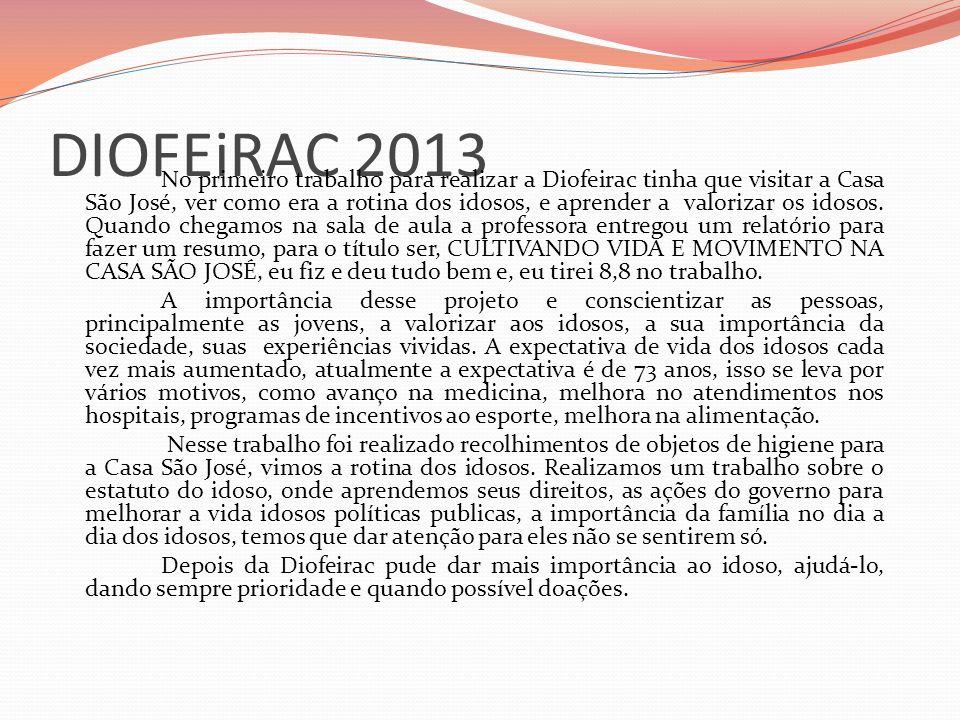 DIOFEiRAC 2013 No primeiro trabalho para realizar a Diofeirac tinha que visitar a Casa São José, ver como era a rotina dos idosos, e aprender a valorizar os idosos.
