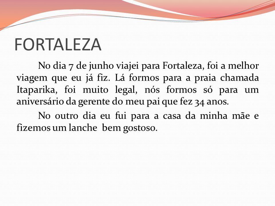 FORTALEZA No dia 7 de junho viajei para Fortaleza, foi a melhor viagem que eu já fiz.