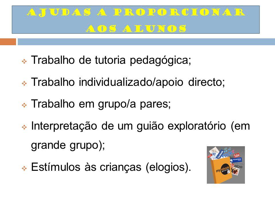 Trabalho de tutoria pedagógica; Trabalho individualizado/apoio directo; Trabalho em grupo/a pares; Interpretação de um guião exploratório (em grande g
