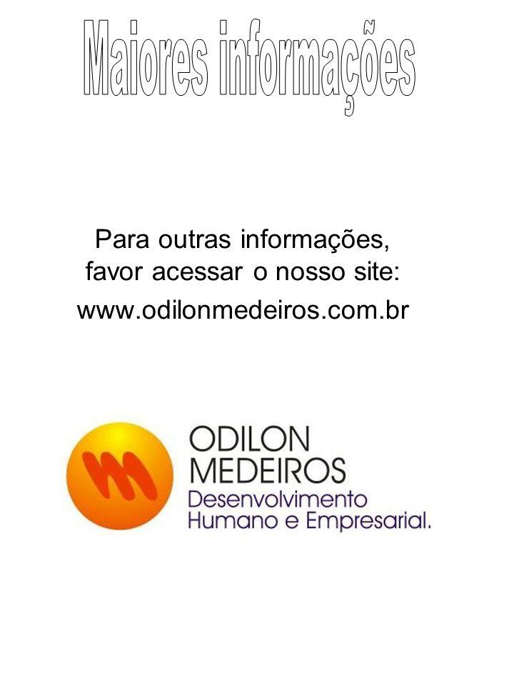 Para outras informações, favor acessar o nosso site: www.odilonmedeiros.com.br