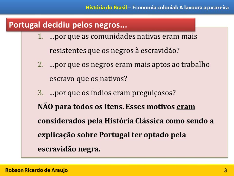 Robson Ricardo de Araujo História do Brasil – Economia colonial: A lavoura açucareira 3 1....por que as comunidades nativas eram mais resistentes que os negros à escravidão.