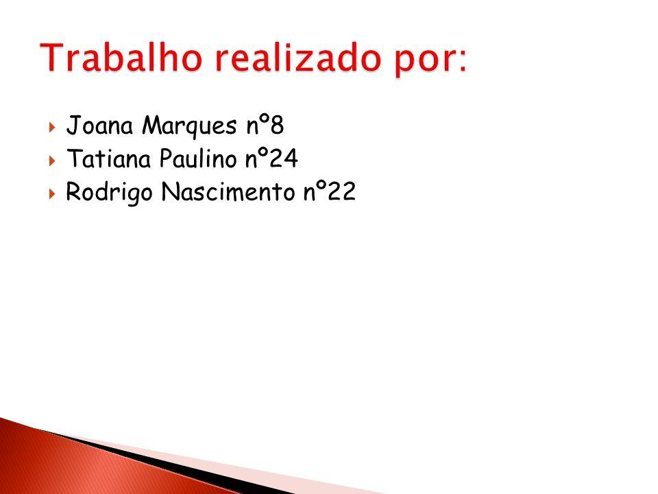 Joana Marques nº8 Tatiana Paulino nº24 Rodrigo Nascimento nº22