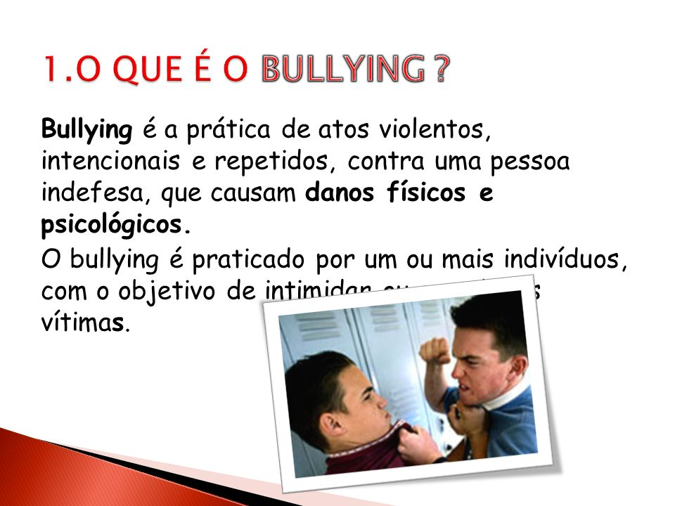 Existem diferentes tipos de Bullying, de acordo com o tipo de comportamentos agressivos mas todos eles têm como intenção magoar, envergonhar e intimidar a outra pessoa.