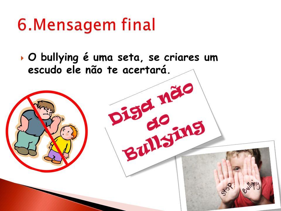 O bullying é uma seta, se criares um escudo ele não te acertará.