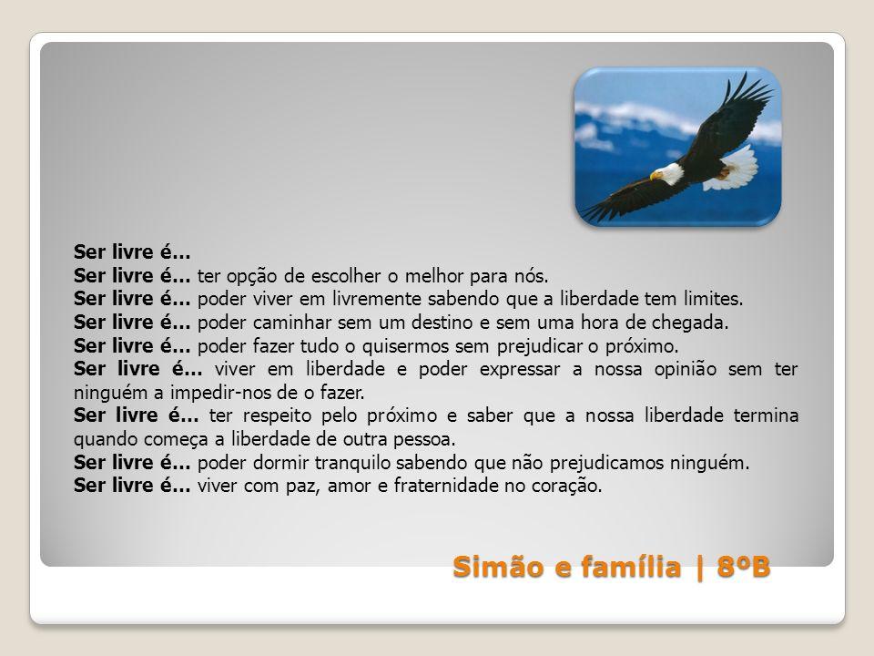 Simão e família | 8ºB Ser livre é… Ser livre é… ter opção de escolher o melhor para nós. Ser livre é… poder viver em livremente sabendo que a liberdad