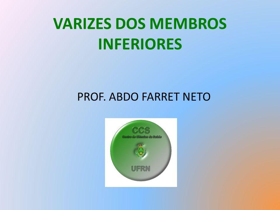 VARIZES DOS MEMBROS INFERIORES PROF. ABDO FARRET NETO