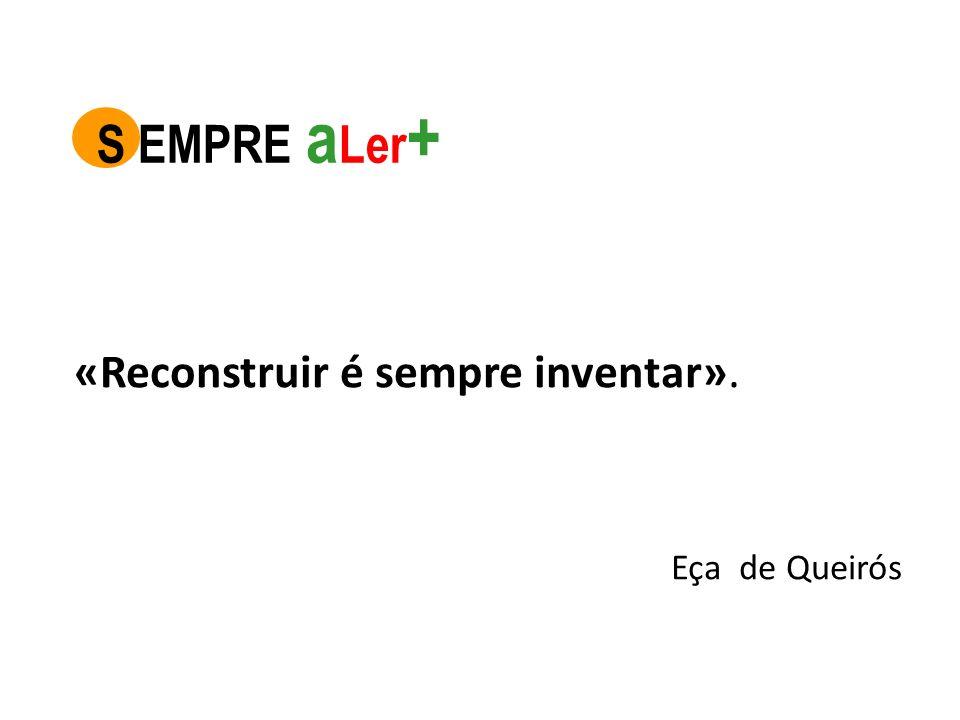 «Reconstruir é sempre inventar». Eça de Queirós S EMPRE a Ler +