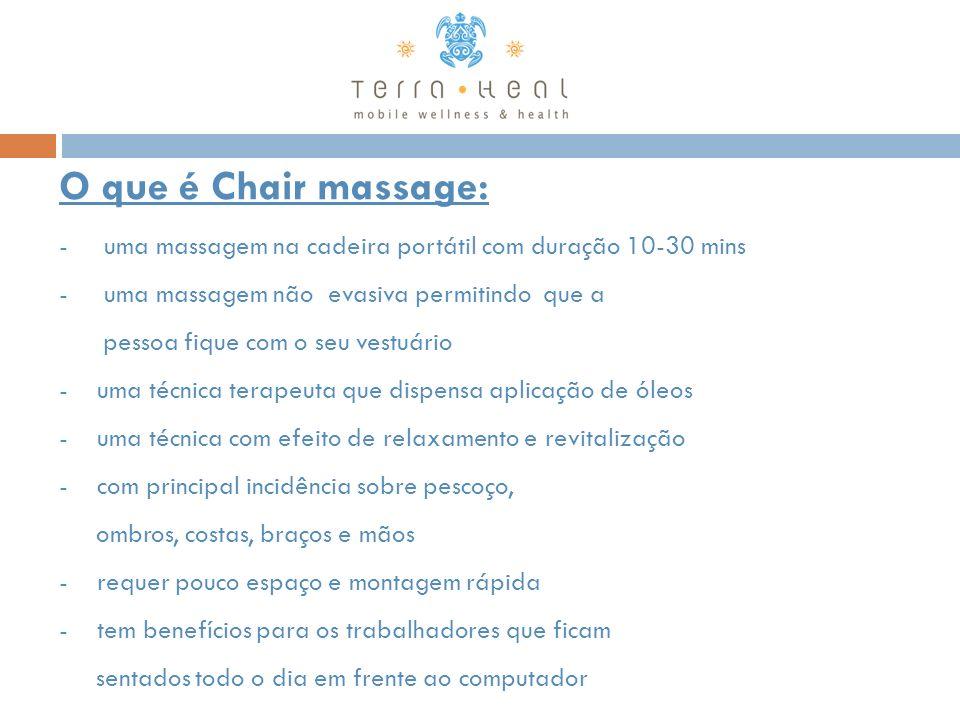 O que é Chair massage: - uma massagem na cadeira portátil com duração 10-30 mins - uma massagem não evasiva permitindo que a pessoa fique com o seu ve