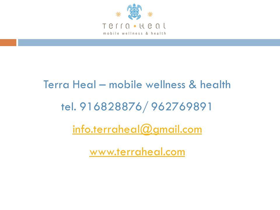 Terra Heal – mobile wellness & health tel. 916828876/ 962769891 info.terraheal@gmail.com www.terraheal.com info.terraheal@gmail.com www.terraheal.com