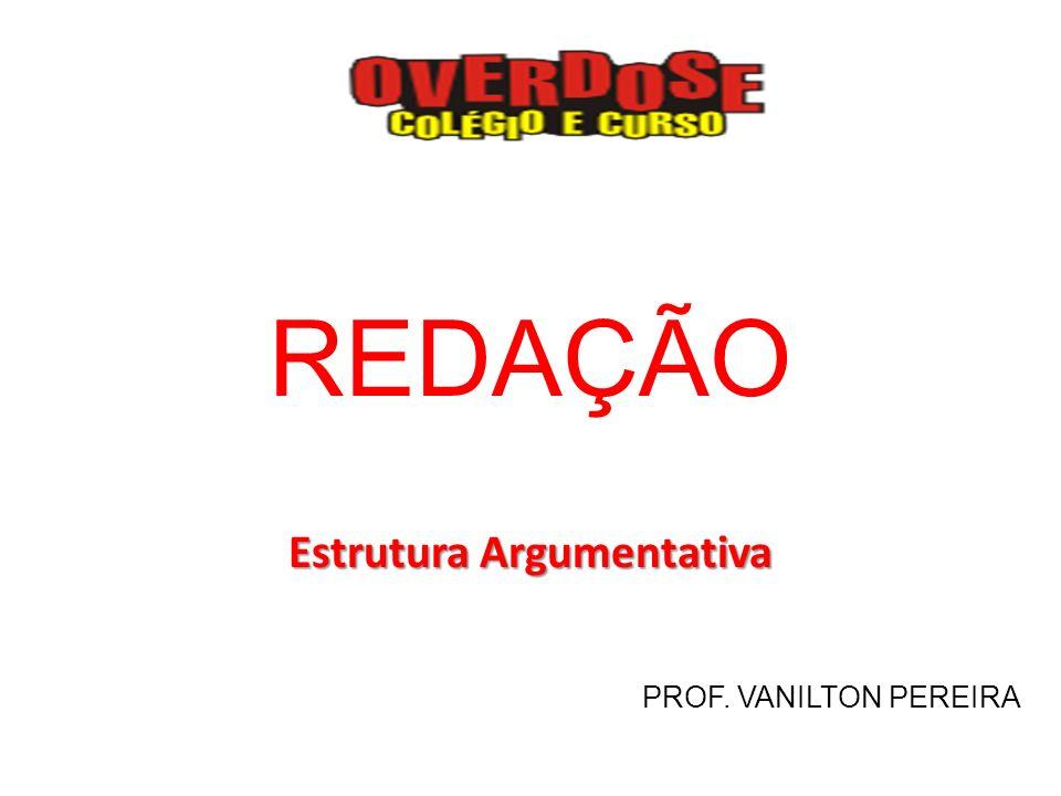 REDAÇÃO Estrutura Argumentativa PROF. VANILTON PEREIRA