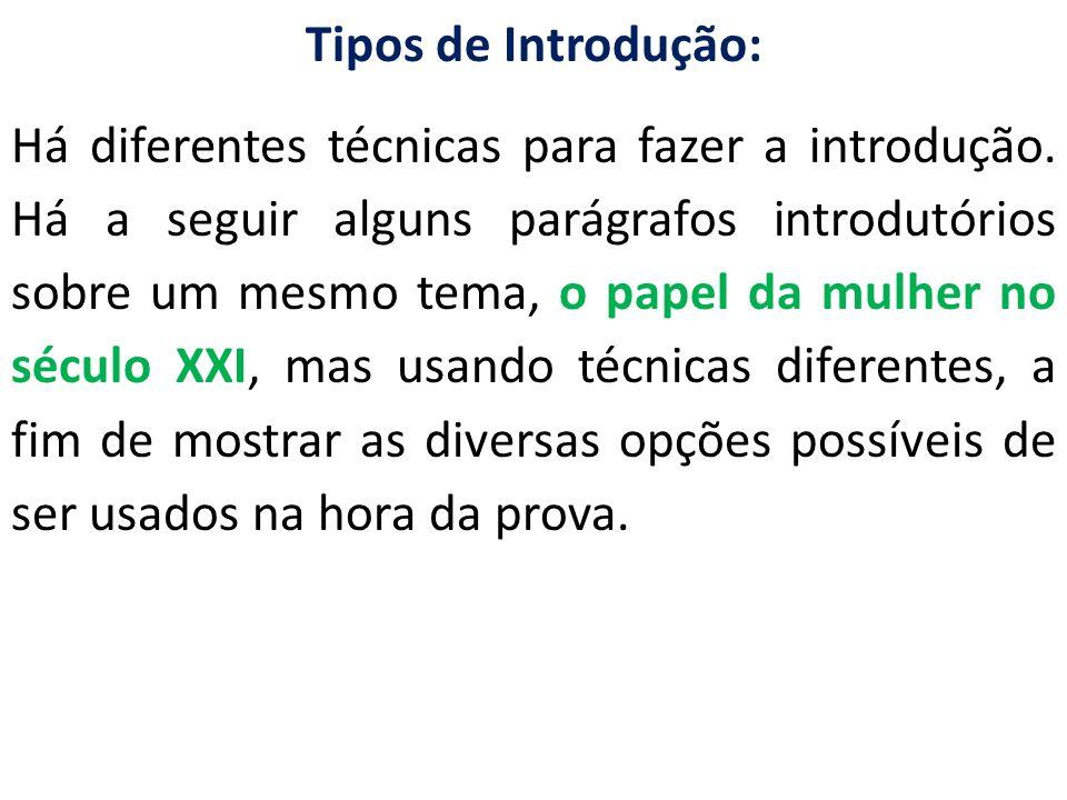 Tipos de Introdução: Há diferentes técnicas para fazer a introdução. Há a seguir alguns parágrafos introdutórios sobre um mesmo tema, o papel da mulhe