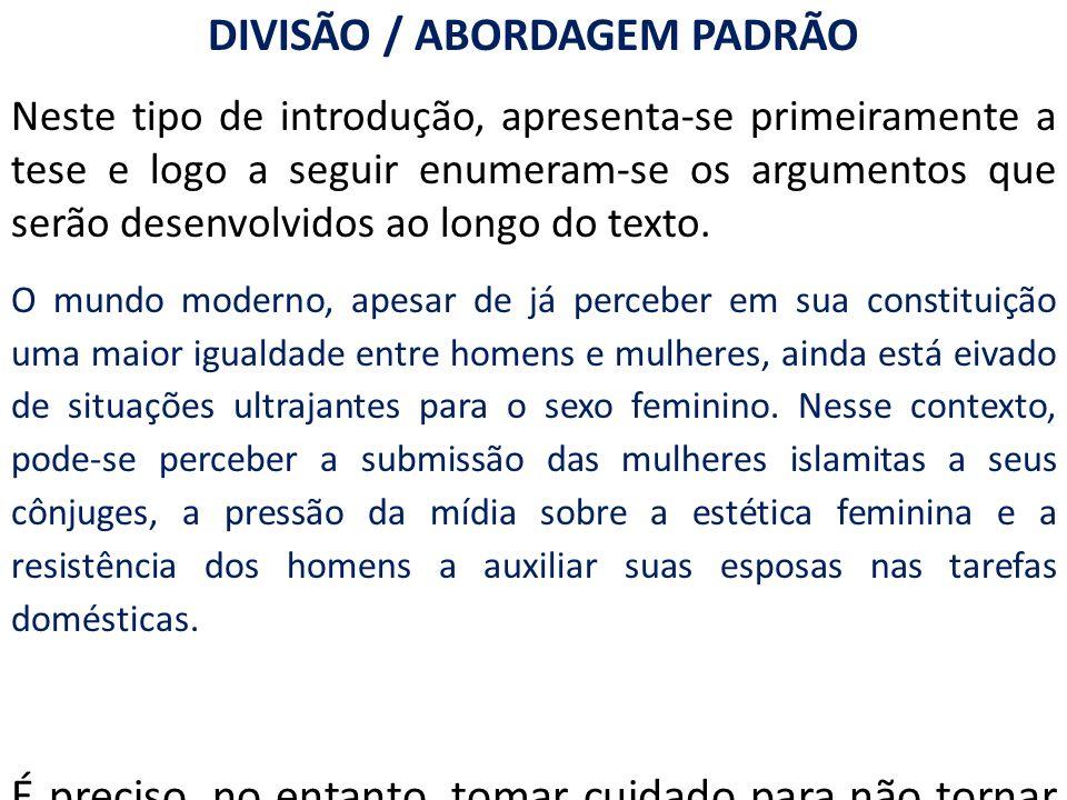 DIVISÃO / ABORDAGEM PADRÃO Neste tipo de introdução, apresenta-se primeiramente a tese e logo a seguir enumeram-se os argumentos que serão desenvolvid