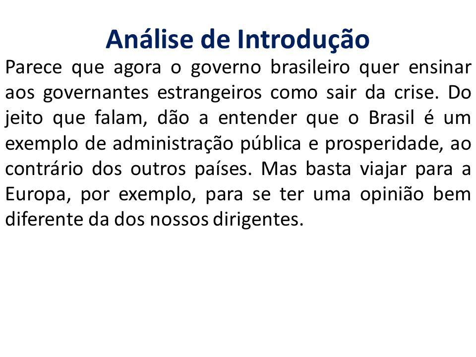 Análise de Introdução Parece que agora o governo brasileiro quer ensinar aos governantes estrangeiros como sair da crise. Do jeito que falam, dão a en