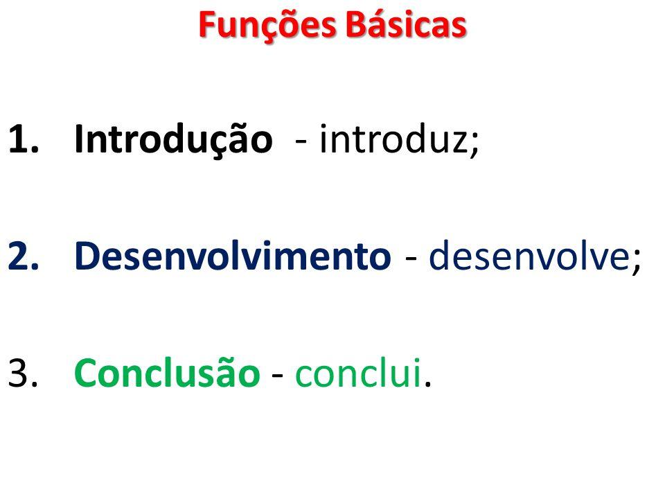 Funções Básicas 1.Introdução - introduz; 2.Desenvolvimento - desenvolve; 3.Conclusão - conclui.