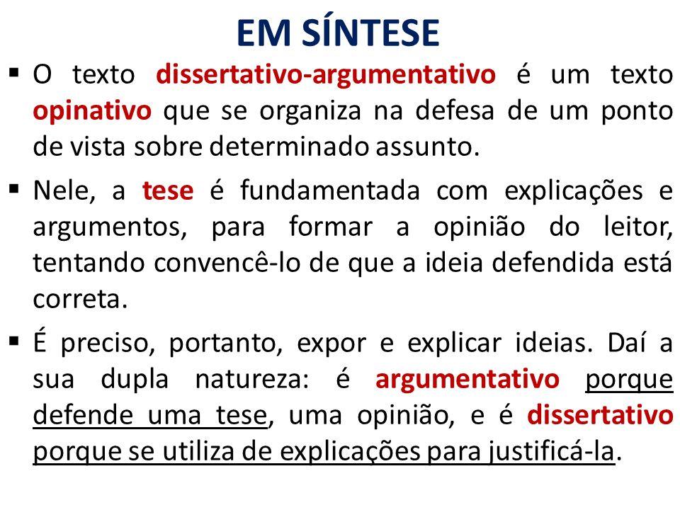 EM SÍNTESE O texto dissertativo-argumentativo é um texto opinativo que se organiza na defesa de um ponto de vista sobre determinado assunto. Nele, a t