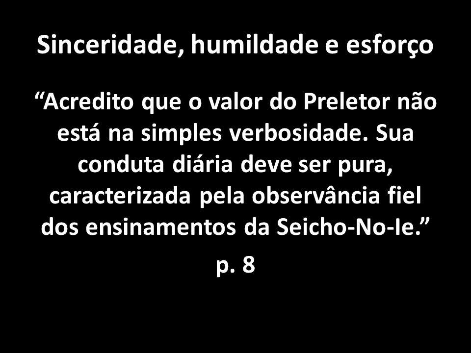 Sinceridade, humildade e esforço Acredito que o valor do Preletor não está na simples verbosidade. Sua conduta diária deve ser pura, caracterizada pel
