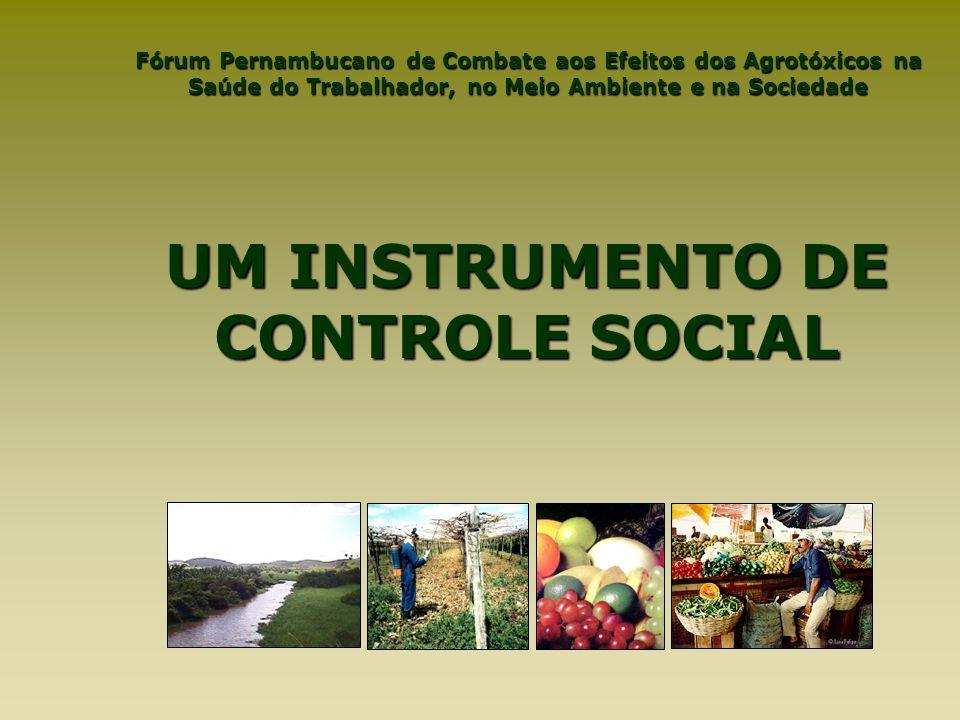 Fórum Pernambucano de Combate aos Efeitos dos Agrotóxicos na Saúde do Trabalhador, no Meio Ambiente e na Sociedade UM INSTRUMENTO DE CONTROLE SOCIAL