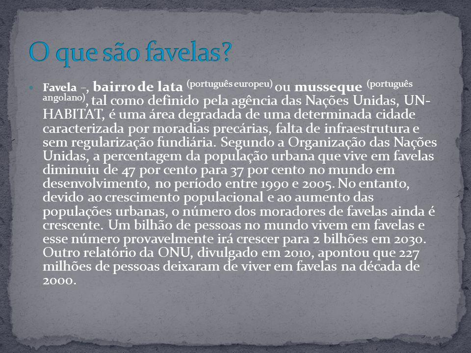 Favela _, bairro de lata (português europeu) ou musseque (português angolano), tal como definido pela agência das Nações Unidas, UN- HABITAT, é uma ár