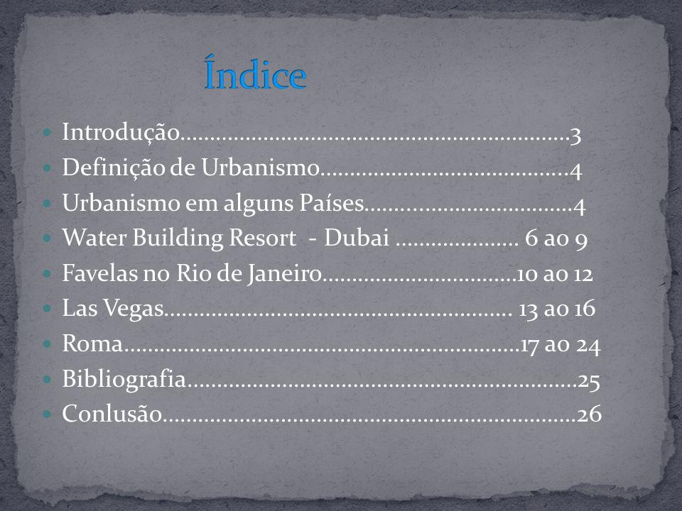 Introdução…………………………………………………………3 Definição de Urbanismo…………………………………...4 Urbanismo em alguns Países……....…………………….4 Water Building Resort - Dubai ………