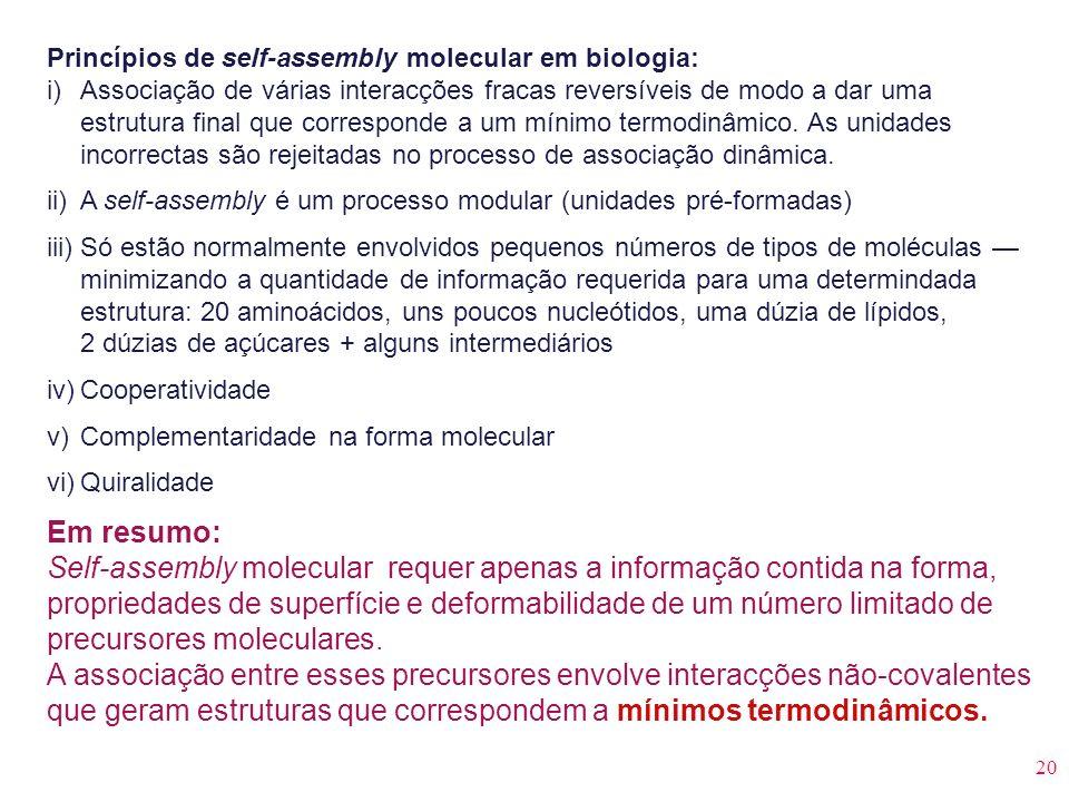 20 Princípios de self-assembly molecular em biologia: i) Associação de várias interacções fracas reversíveis de modo a dar uma estrutura final que cor