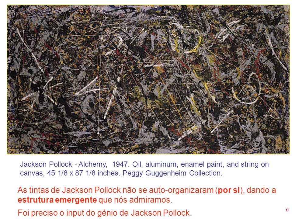 6 Jackson Pollock - Alchemy, 1947. Oil, aluminum, enamel paint, and string on canvas, 45 1/8 x 87 1/8 inches. Peggy Guggenheim Collection. As tintas d