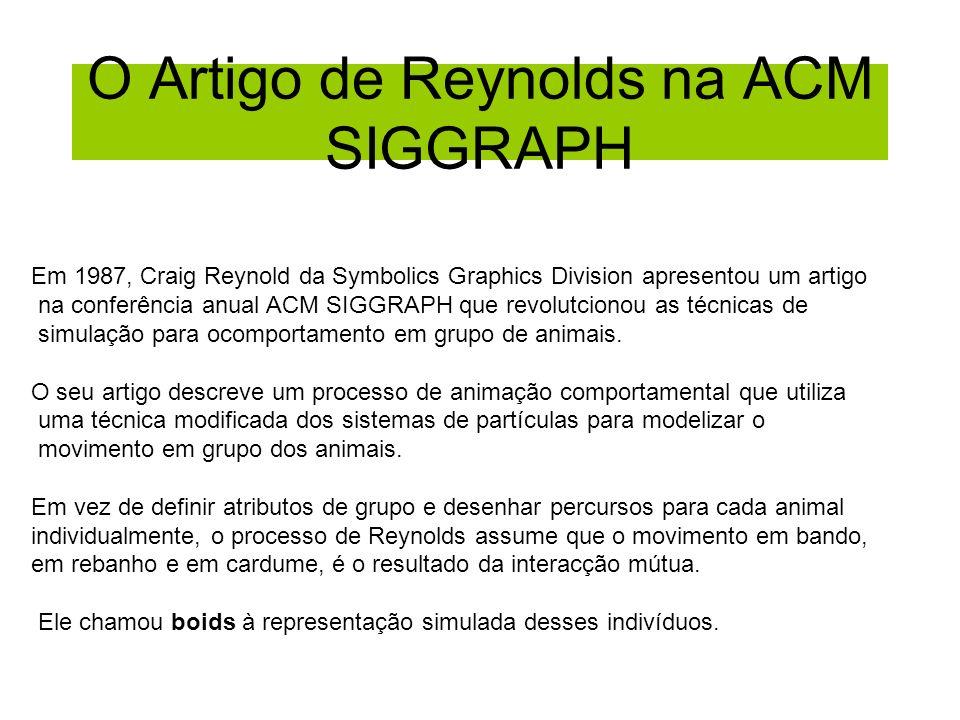 O Artigo de Reynolds na ACM SIGGRAPH Em 1987, Craig Reynold da Symbolics Graphics Division apresentou um artigo na conferência anual ACM SIGGRAPH que