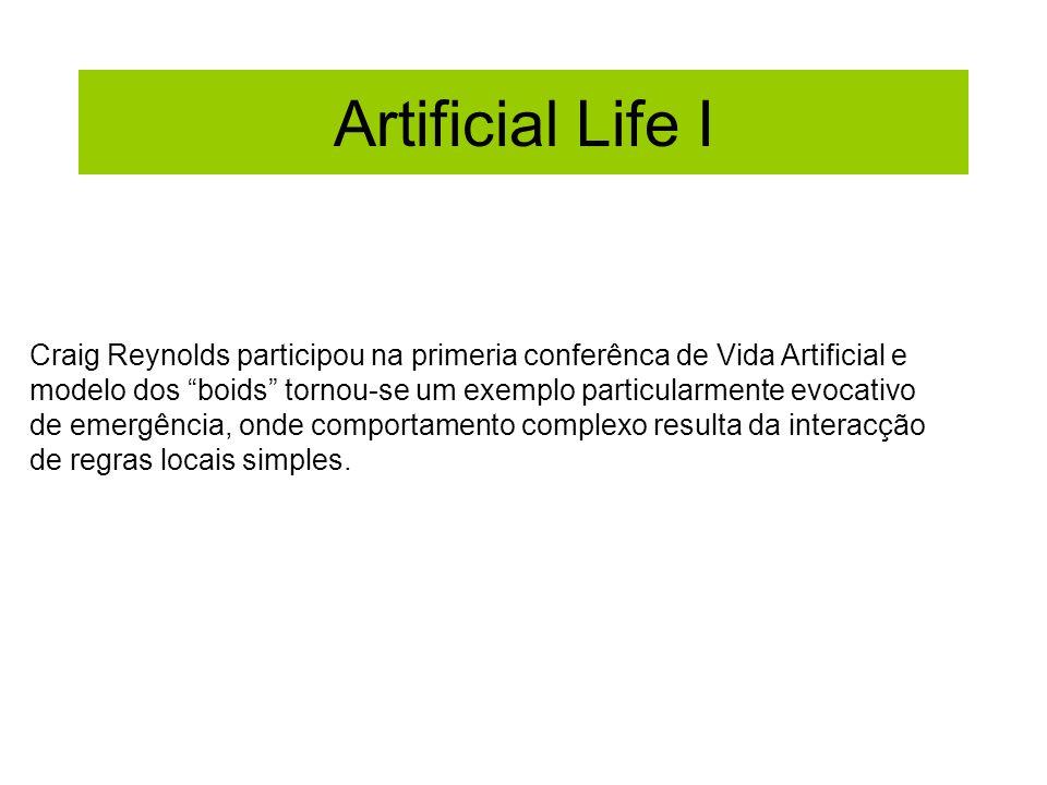 Artificial Life I Craig Reynolds participou na primeria conferênca de Vida Artificial e modelo dos boids tornou-se um exemplo particularmente evocativ