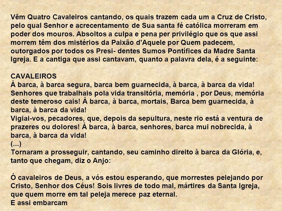 Vêm Quatro Cavaleiros cantando, os quais trazem cada um a Cruz de Cristo, pelo qual Senhor e acrecentamento de Sua santa fé católica morreram em poder