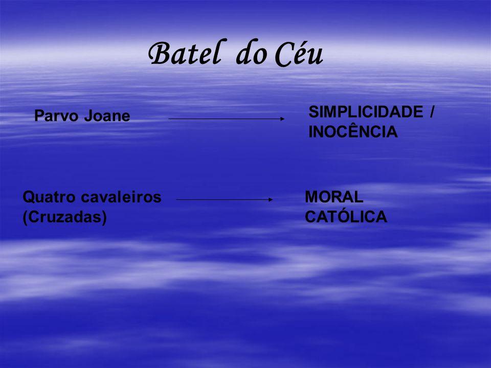 Batel do Céu Parvo Joane SIMPLICIDADE / INOCÊNCIA Quatro cavaleiros (Cruzadas) MORAL CATÓLICA