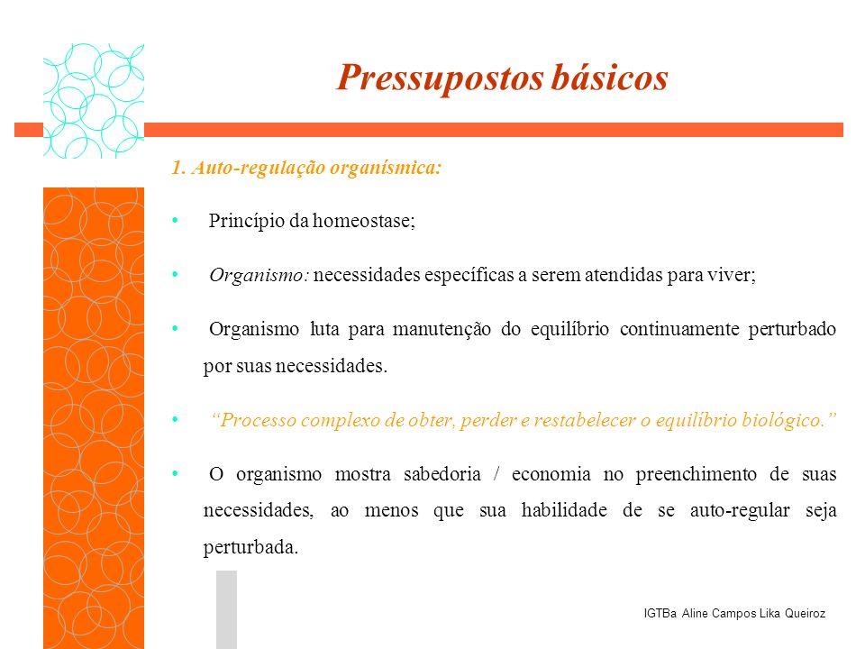 1. Auto-regulação organísmica: Princípio da homeostase; Organismo: necessidades específicas a serem atendidas para viver; Organismo luta para manutenç