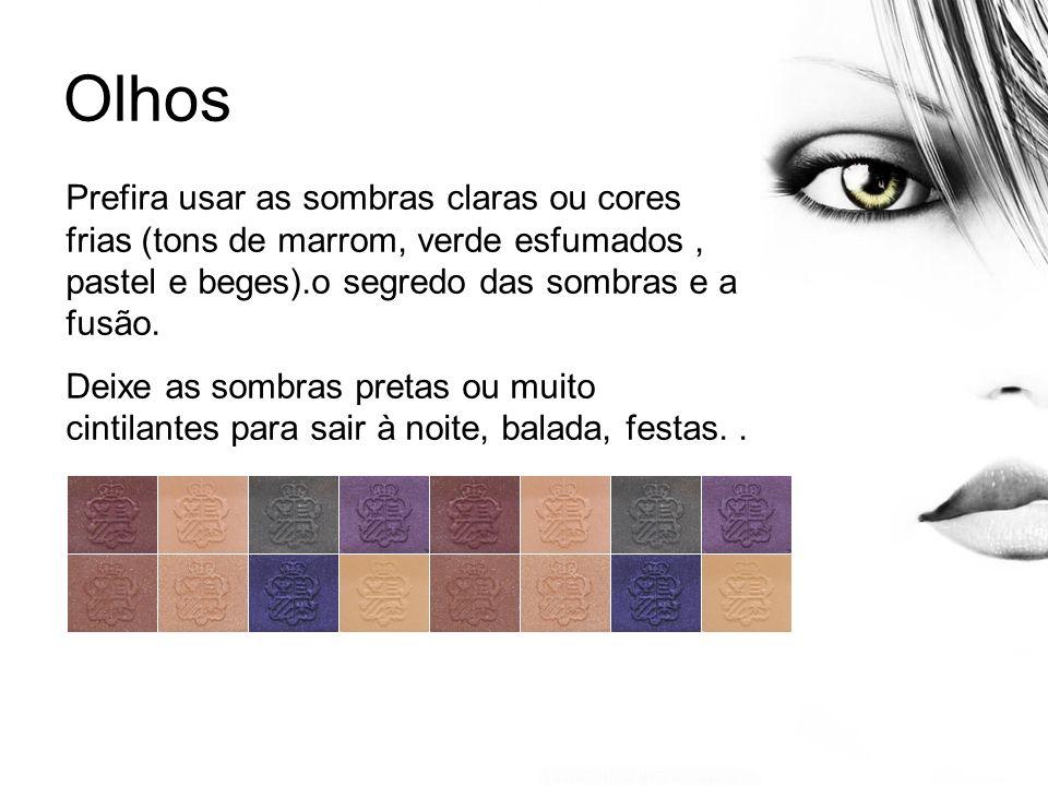 Olhos Prefira usar as sombras claras ou cores frias (tons de marrom, verde esfumados, pastel e beges).o segredo das sombras e a fusão. Deixe as sombra