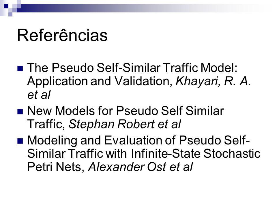 Referências The Pseudo Self-Similar Traffic Model: Application and Validation, Khayari, R. A. et al New Models for Pseudo Self Similar Traffic, Stepha