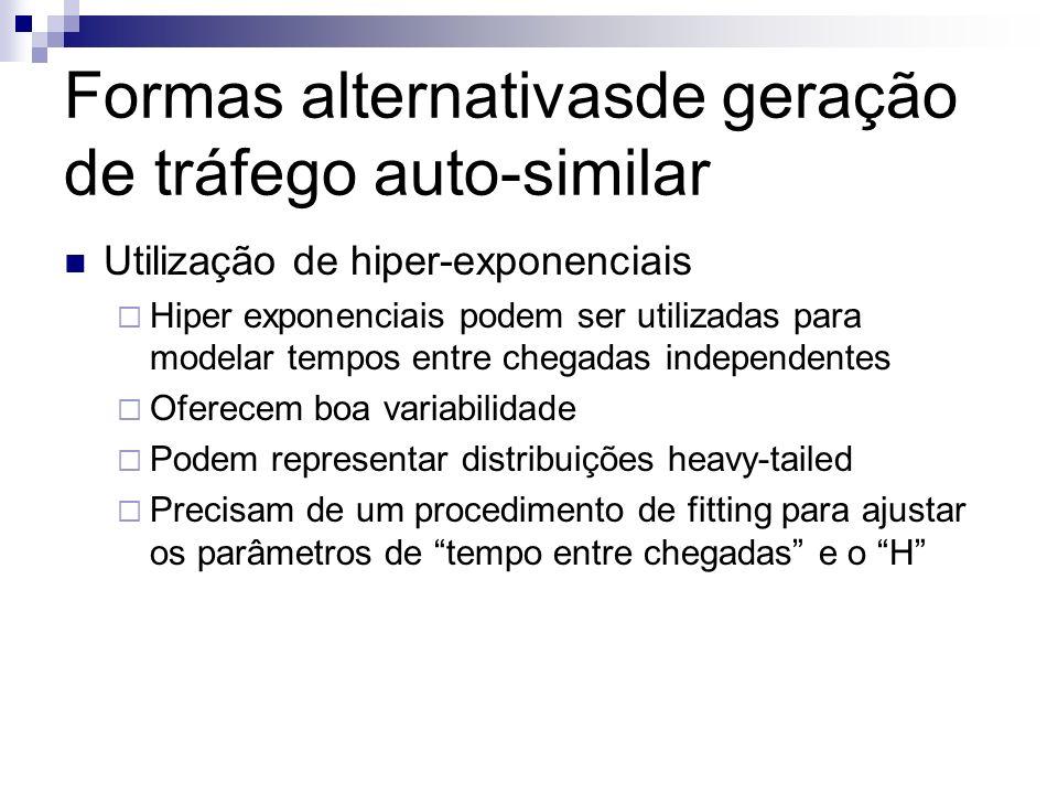 Formas alternativasde geração de tráfego auto-similar Utilização de hiper-exponenciais Hiper exponenciais podem ser utilizadas para modelar tempos ent