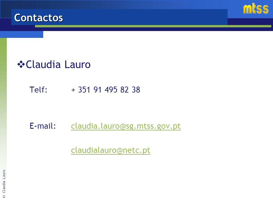 © Claudia Lauro Contactos Claudia Lauro Telf:+ 351 91 495 82 38 E-mail:claudia.lauro@sg.mtss.gov.ptclaudia.lauro@sg.mtss.gov.pt claudialauro@netc.pt