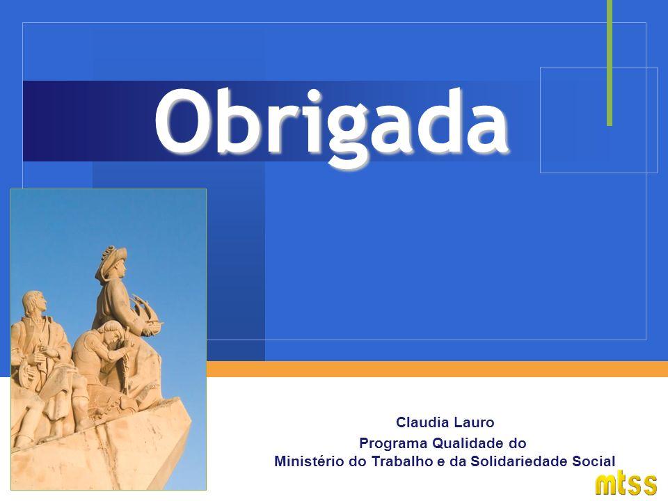 Claudia Lauro Programa Qualidade do Ministério do Trabalho e da Solidariedade Social Obrigada