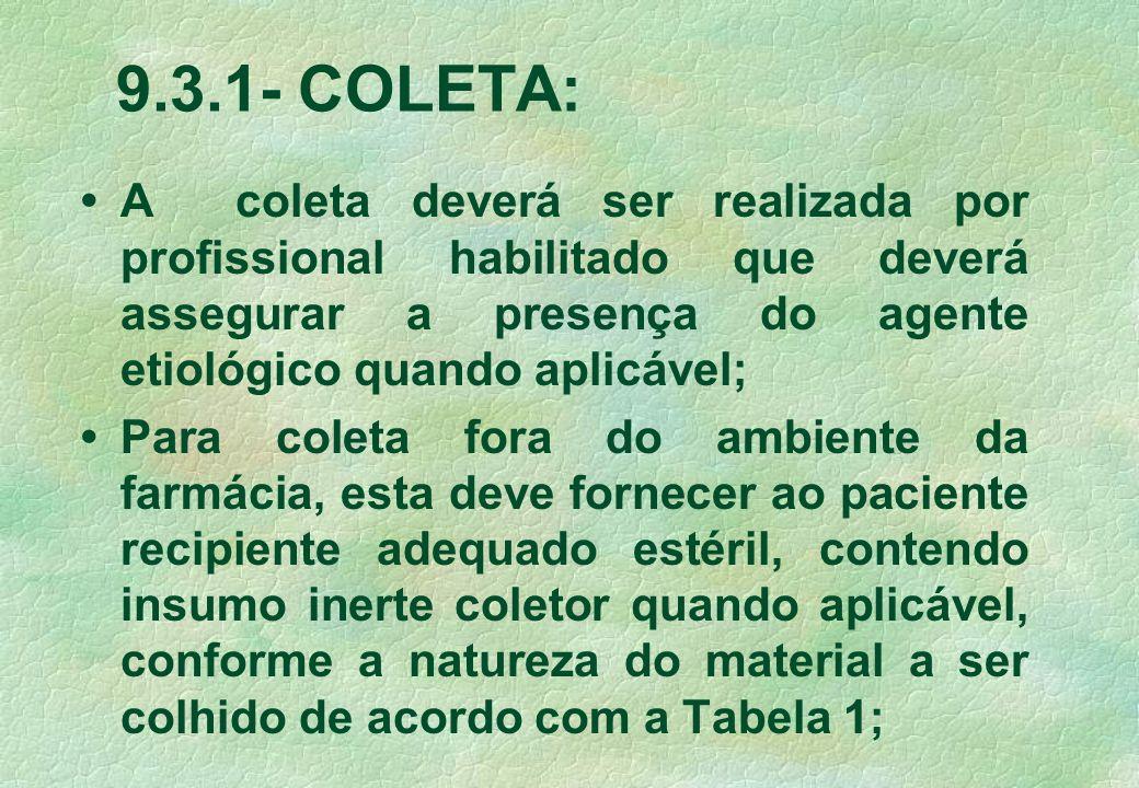 9.3.1- COLETA: A coleta deverá ser realizada por profissional habilitado que deverá assegurar a presença do agente etiológico quando aplicável; Para c