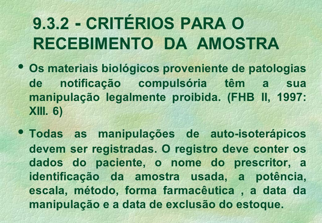 9.3.2 - CRITÉRIOS PARA O RECEBIMENTO DA AMOSTRA Os materiais biológicos proveniente de patologias de notificação compulsória têm a sua manipulação legalmente proibida.
