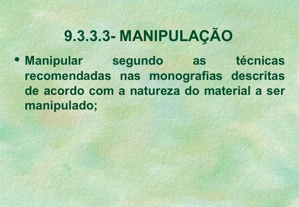 9.3.3.3-MANIPULAÇÃO Manipular segundo as técnicas recomendadas nas monografias descritas de acordo com a natureza do material a ser manipulado;