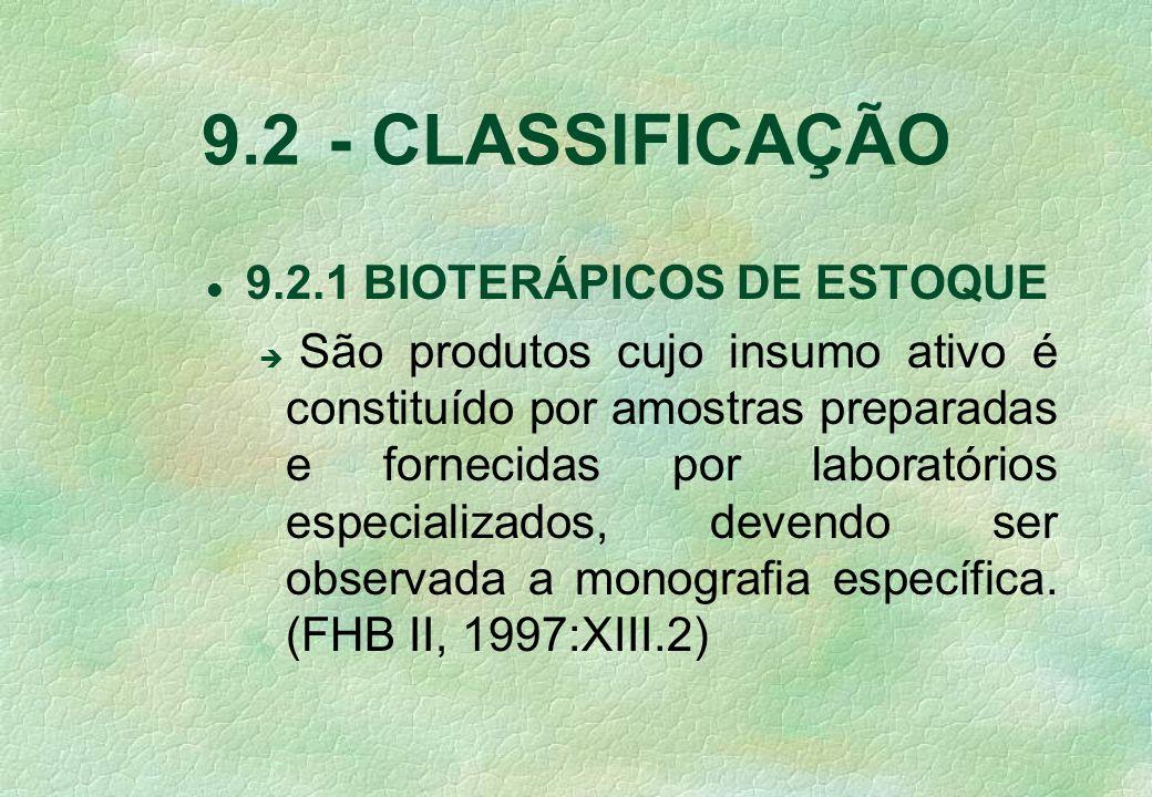 l 9.2.1 BIOTERÁPICOS DE ESTOQUE São produtos cujo insumo ativo é constituído por amostras preparadas e fornecidas por laboratórios especializados, devendo ser observada a monografia específica.