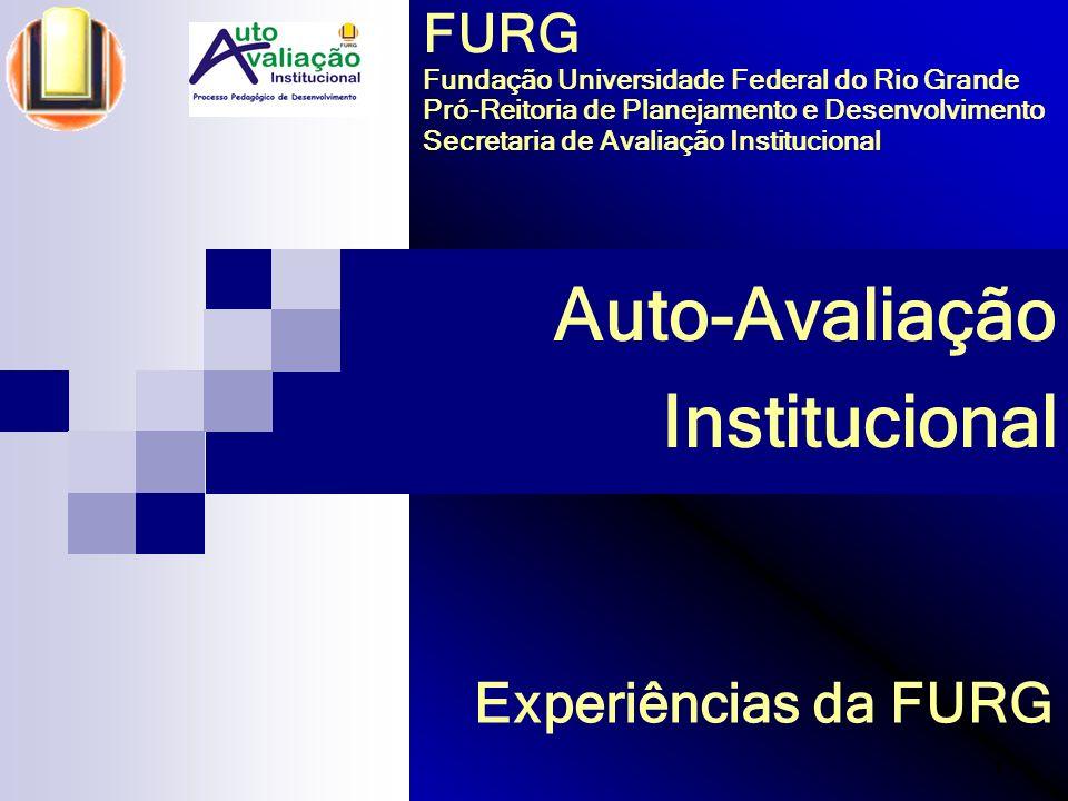 1 Auto-Avaliação Institucional Experiências da FURG FURG Fundação Universidade Federal do Rio Grande Pró-Reitoria de Planejamento e Desenvolvimento Se