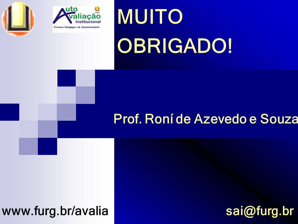 31 MUITO OBRIGADO! www.furg.br/avalia Prof. Roní de Azevedo e Souza sai@furg.br