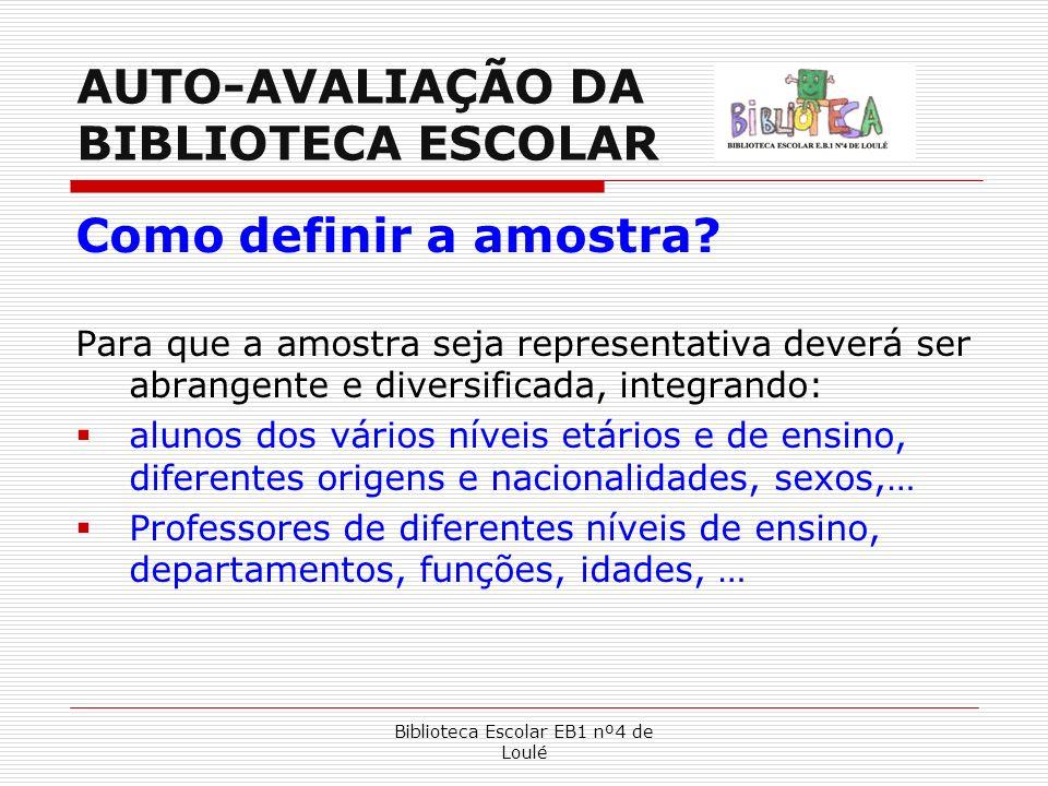 Biblioteca Escolar EB1 nº4 de Loulé AUTO-AVALIAÇÃO DA BIBLIOTECA ESCOLAR Como definir a amostra? Para que a amostra seja representativa deverá ser abr