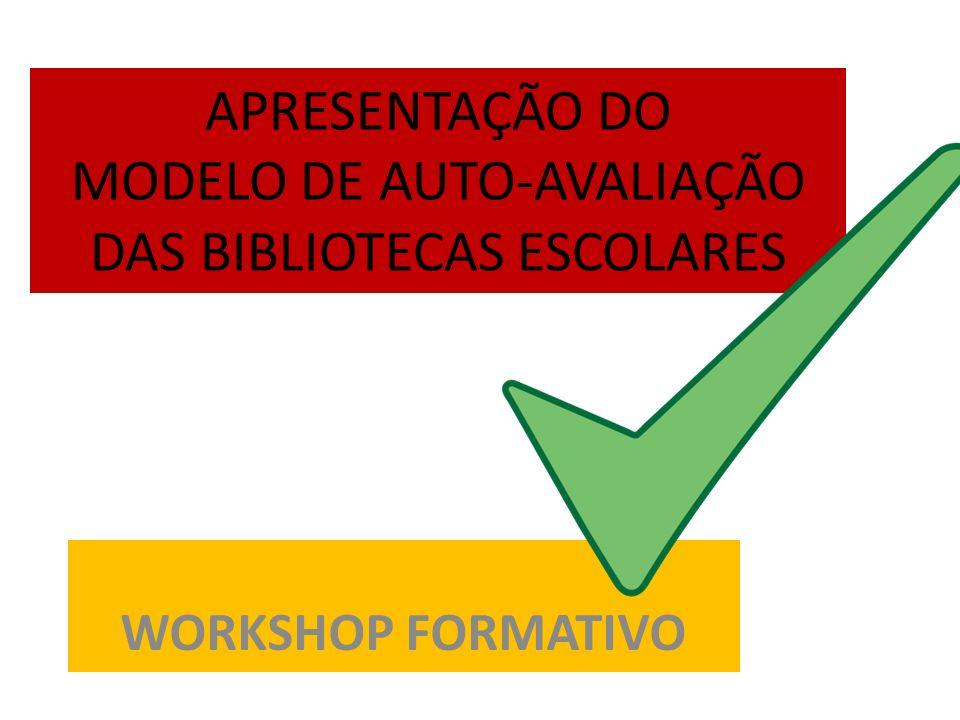APRESENTAÇÃO DO MODELO DE AUTO-AVALIAÇÃO DAS BIBLIOTECAS ESCOLARES WORKSHOP FORMATIVO
