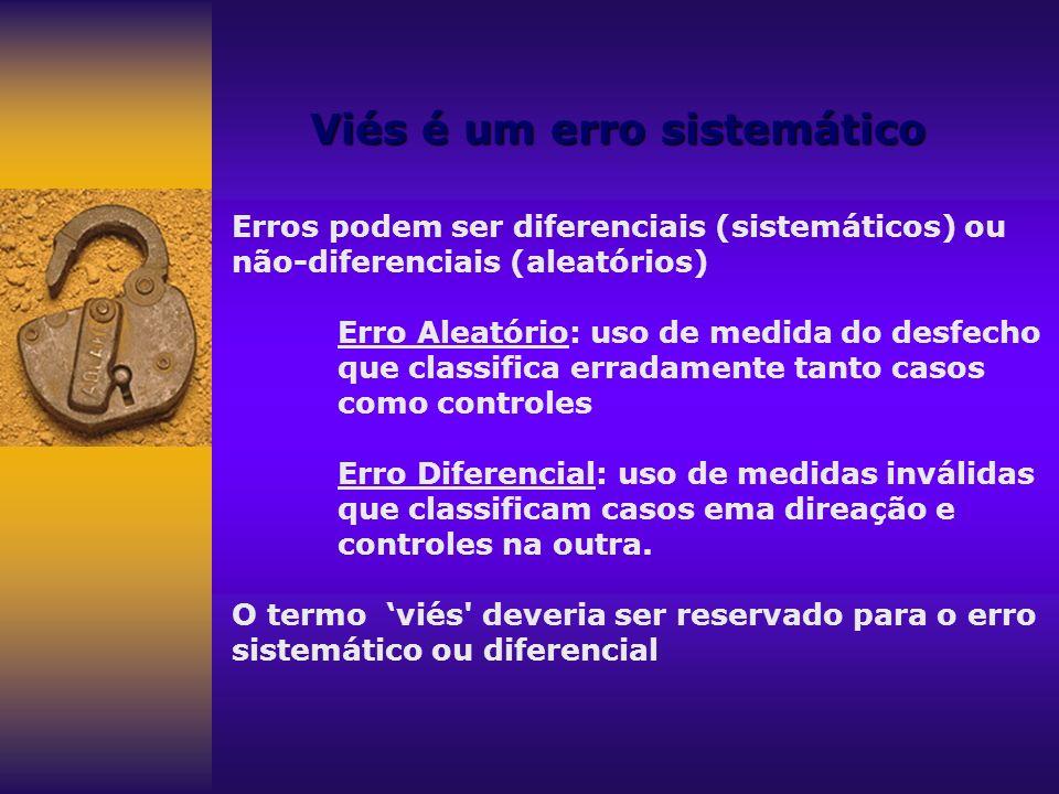Erros podem ser diferenciais (sistemáticos) ou não-diferenciais (aleatórios) Erro Aleatório: uso de medida do desfecho que classifica erradamente tant