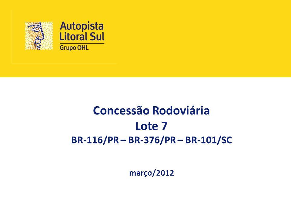 Concessão Rodoviária Lote 7 BR-116/PR – BR-376/PR – BR-101/SC março/2012