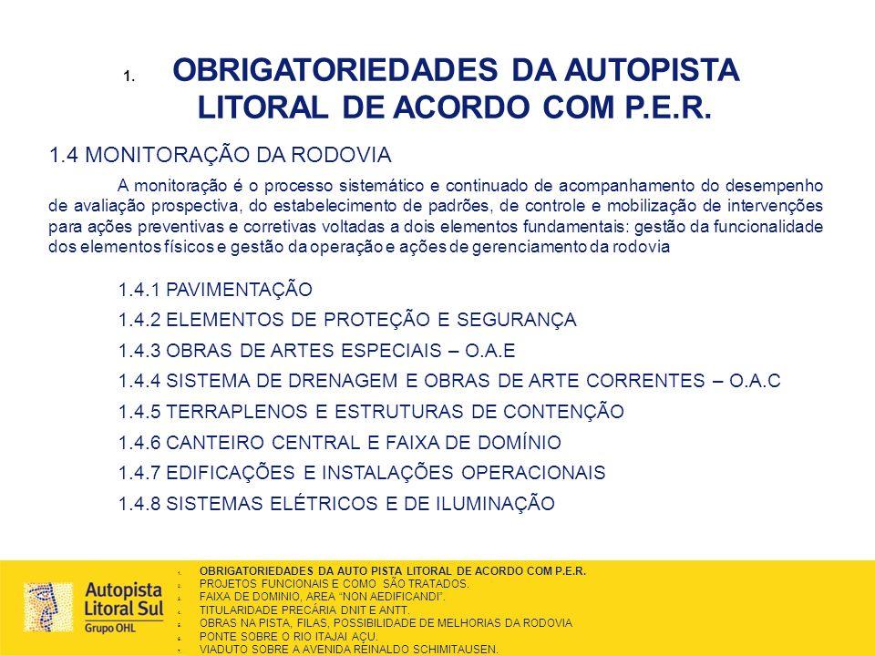 1. OBRIGATORIEDADES DA AUTOPISTA LITORAL DE ACORDO COM P.E.R. 1.4 MONITORAÇÃO DA RODOVIA A monitoração é o processo sistemático e continuado de acompa