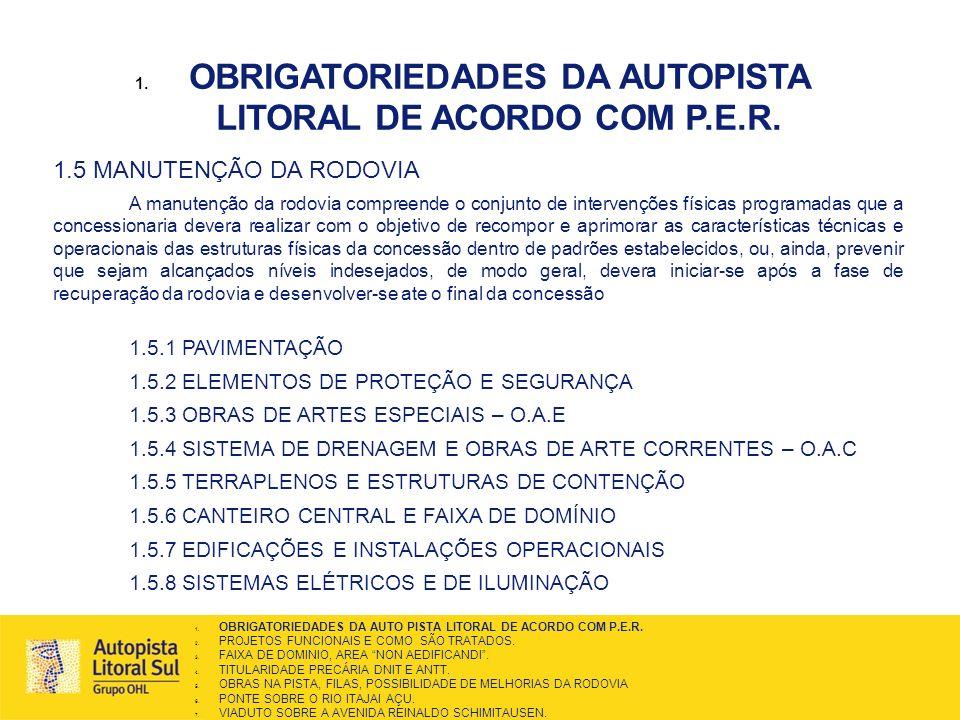 1. OBRIGATORIEDADES DA AUTOPISTA LITORAL DE ACORDO COM P.E.R. 1.5 MANUTENÇÃO DA RODOVIA A manutenção da rodovia compreende o conjunto de intervenções