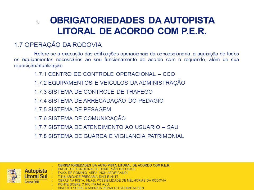 1. OBRIGATORIEDADES DA AUTOPISTA LITORAL DE ACORDO COM P.E.R. 1.7 OPERAÇÃO DA RODOVIA Refere-se a execução das edificações operacionais da concessiona
