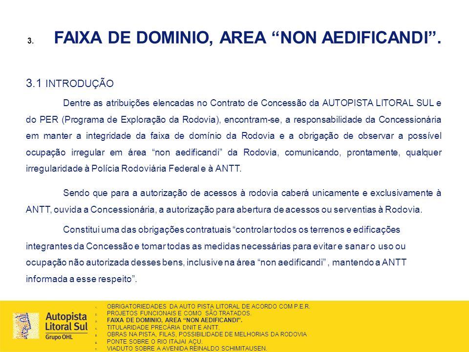 3. FAIXA DE DOMINIO, AREA NON AEDIFICANDI. 3.1 INTRODUÇÃO Dentre as atribuições elencadas no Contrato de Concessão da AUTOPISTA LITORAL SUL e do PER (