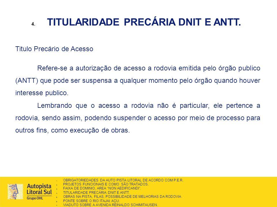 4. TITULARIDADE PRECÁRIA DNIT E ANTT. 1. OBRIGATORIEDADES DA AUTO PISTA LITORAL DE ACORDO COM P.E.R. 2. PROJETOS FUNCIONAIS E COMO SÃO TRATADOS. 3. FA